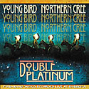 Young Bird - Northern Cree Double Platinum